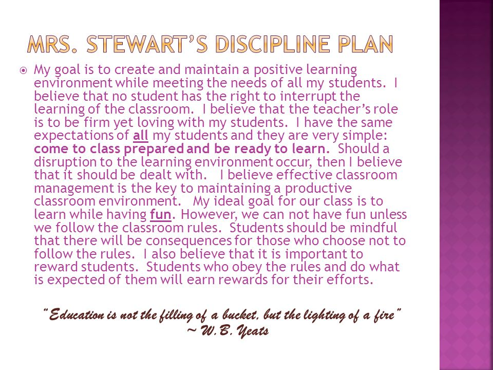  My goal is to create and maintain a positive learning environment while meeting the needs of all my students. I believe that no student has the righ