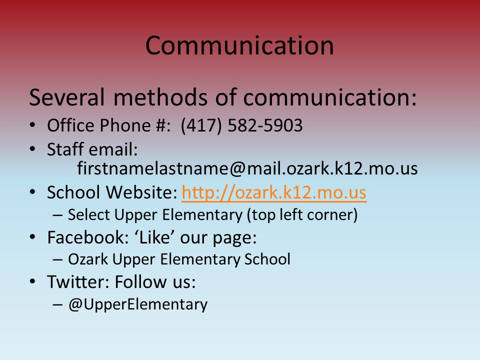 Communication Several methods of communication: Office Phone #: (417) 582-5903 Staff email: firstnamelastname@mail.ozark.k12.mo.us School Website: htt