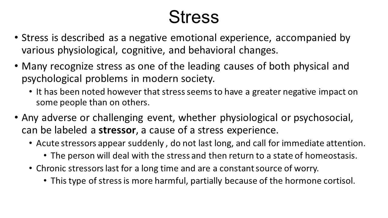 Stress Stress is described as a negative emotional experience, accompanied by various physiological, cognitive, and behavioral changes.