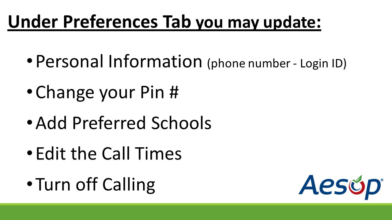 Under Preferences Tab you may update : Personal Information (phone number - Login ID) Change your Pin # Add Preferred Schools Edit the Call Times Turn off Calling
