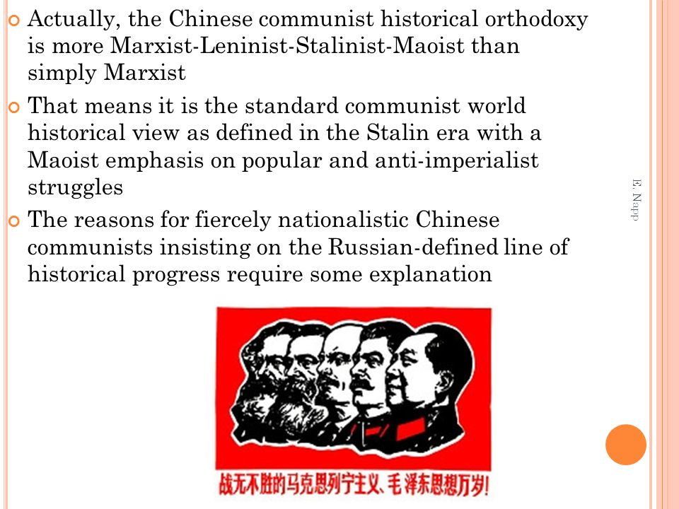 Actually, the Chinese communist historical orthodoxy is more Marxist-Leninist-Stalinist-Maoist than simply Marxist That means it is the standard commu