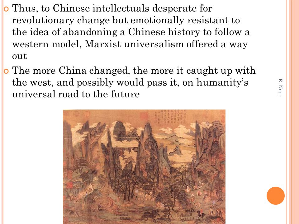 Thus, to Chinese intellectuals desperate for revolutionary change but emotionally resistant to the idea of abandoning a Chinese history to follow a we