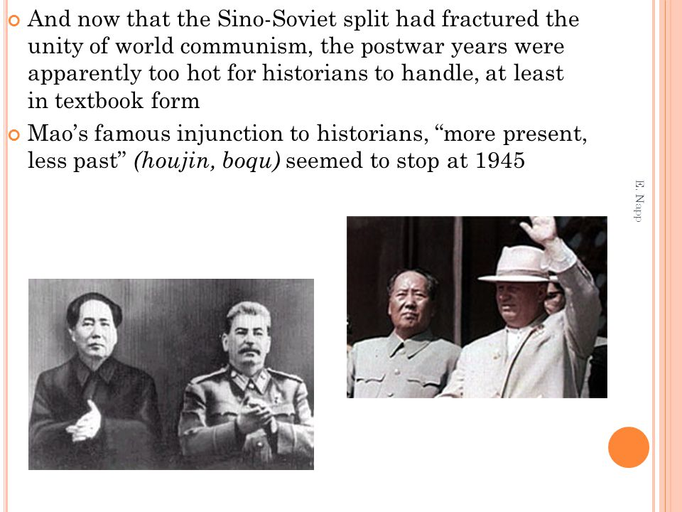 And now that the Sino-Soviet split had fractured the unity of world communism, the postwar years were apparently too hot for historians to handle, at least in textbook form Mao's famous injunction to historians, more present, less past (houjin, boqu) seemed to stop at 1945 E.