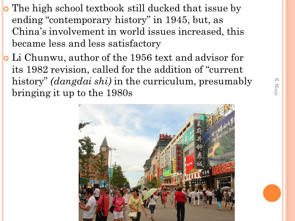 The high school textbook still ducked that issue by ending contemporary history in 1945, but, as China's involvement in world issues increased, this became less and less satisfactory Li Chunwu, author of the 1956 text and advisor for its 1982 revision, called for the addition of current history (dangdai shi) in the curriculum, presumably bringing it up to the 1980s E.