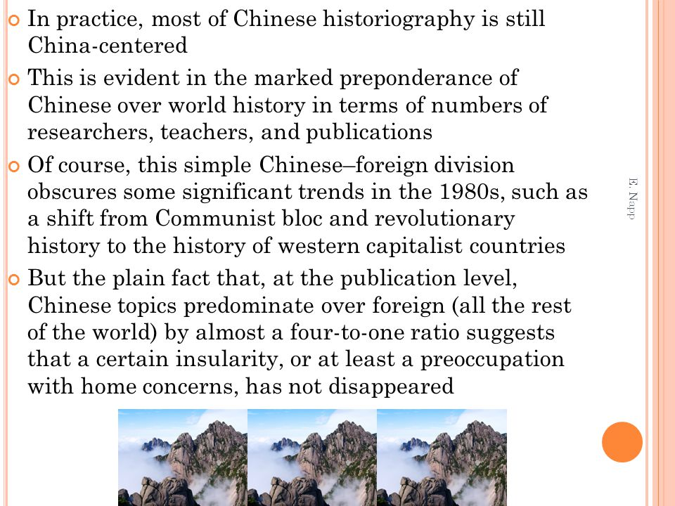 In practice, most of Chinese historiography is still China-centered This is evident in the marked preponderance of Chinese over world history in terms
