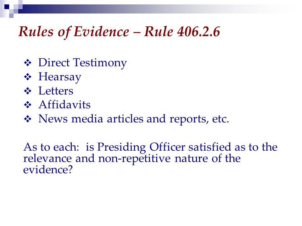 Rules of Evidence – Rule 406.2.6  Direct Testimony  Hearsay  Letters  Affidavits  News media articles and reports, etc.
