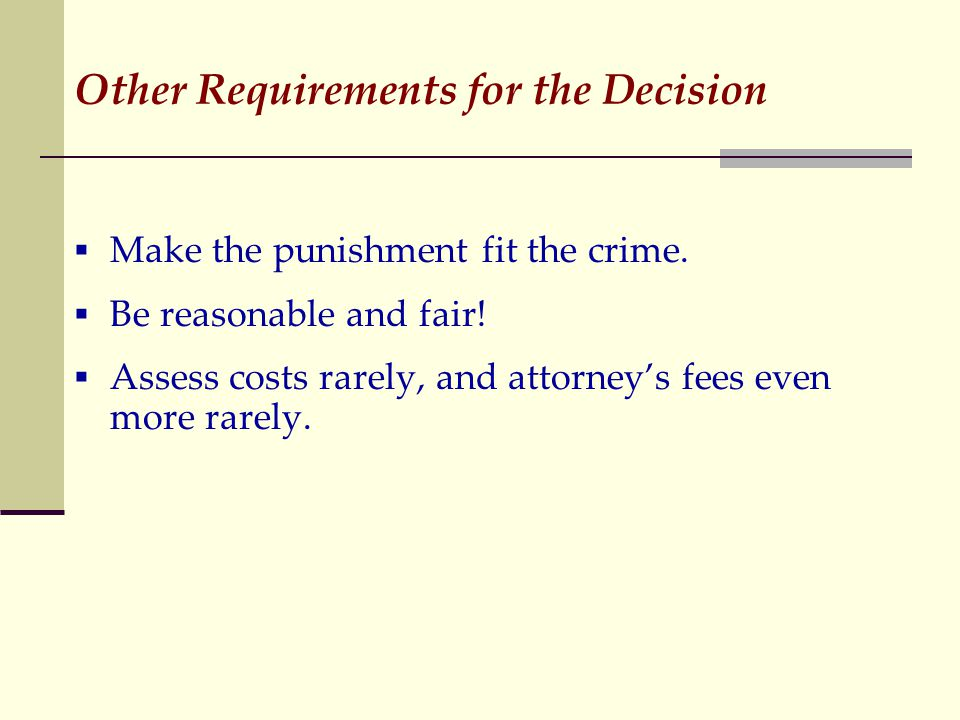 Other Requirements for the Decision  Make the punishment fit the crime.