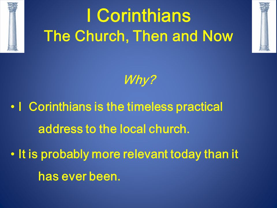 I Corinthians The Church, Then and Now Why.