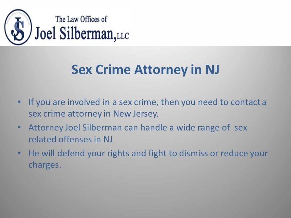 Contact Us: Joel Silberman, Sex Crime Attorney, New Jersey 549 Summit Avenue Jersey City, NJ 07306 Tel: (201)-273-7070 Toll Free (800)-889-3129 E-Mail: joel@joelsilbermanlaw.comjoel@joelsilbermanlaw.com www.joelsilbermanlaw.com