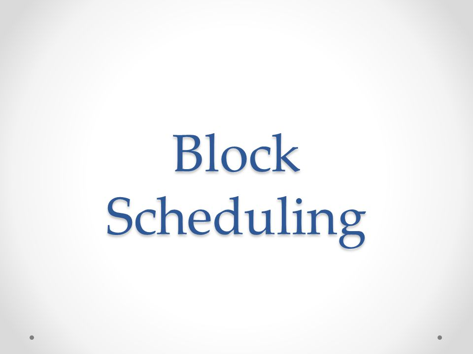 What is Block Scheduling.