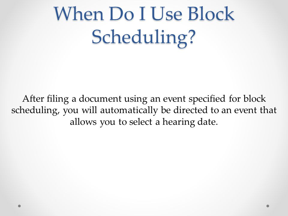 Notice of Electronic Filing & Appearance on Docket The Block Scheduling event generates a hearing notice for the case manager to issue.