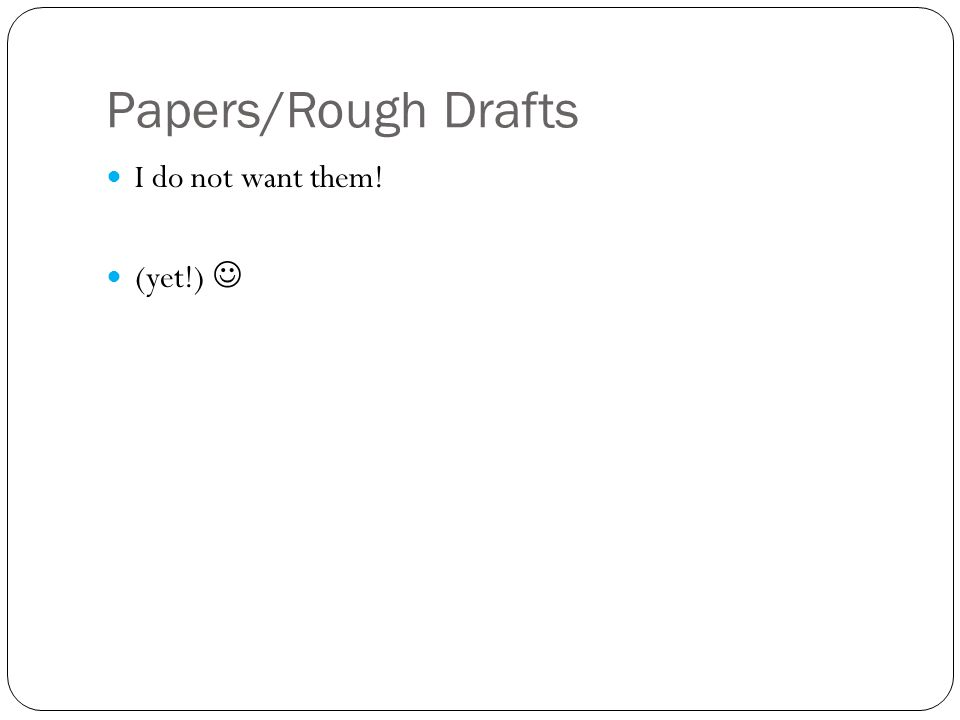 Papers/Rough Drafts I do not want them! (yet!)