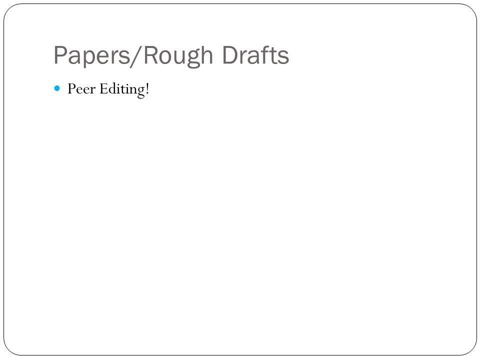 Papers/Rough Drafts Peer Editing!