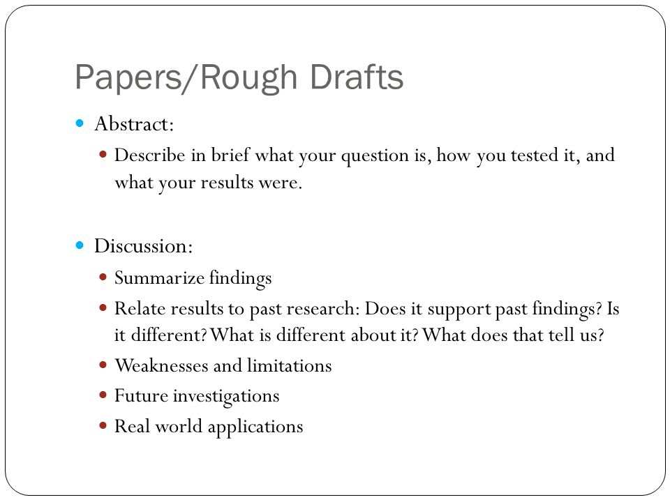 Papers/Rough Drafts Abstract: Describe in brief what your question is, how you tested it, and what your results were.