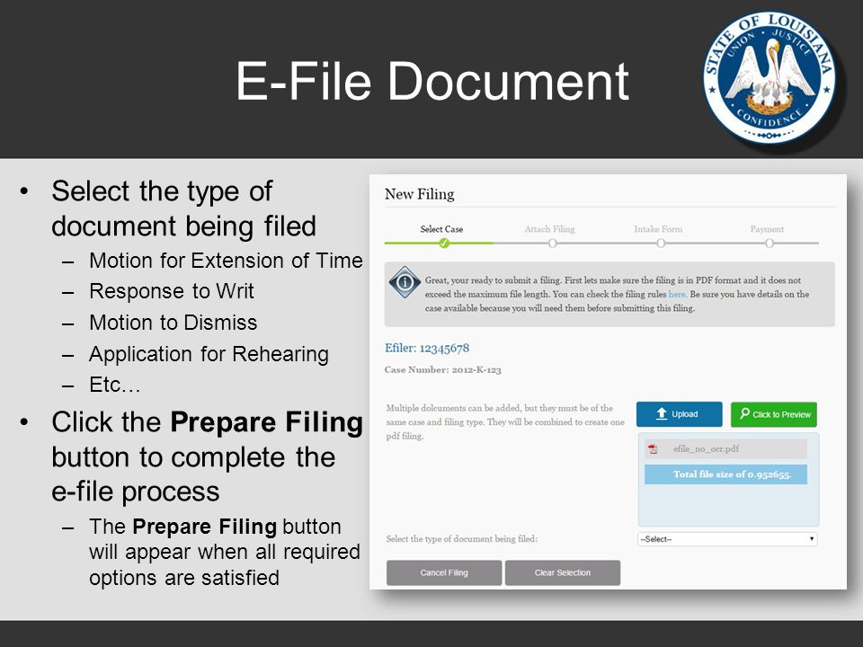 E-File Document Select the type of document being filed –Motion for Extension of Time –Response to Writ –Motion to Dismiss –Application for Rehearing –Etc… Click the Prepare Filing button to complete the e-file process –The Prepare Filing button will appear when all required options are satisfied
