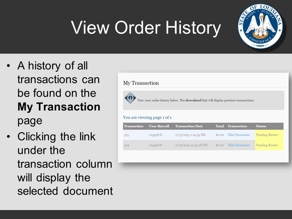 View Order History A history of all transactions can be found on the My Transaction page Clicking the link under the transaction column will display the selected document