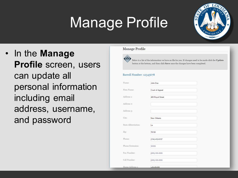 Manage Profile In the Manage Profile screen, users can update all personal information including email address, username, and password