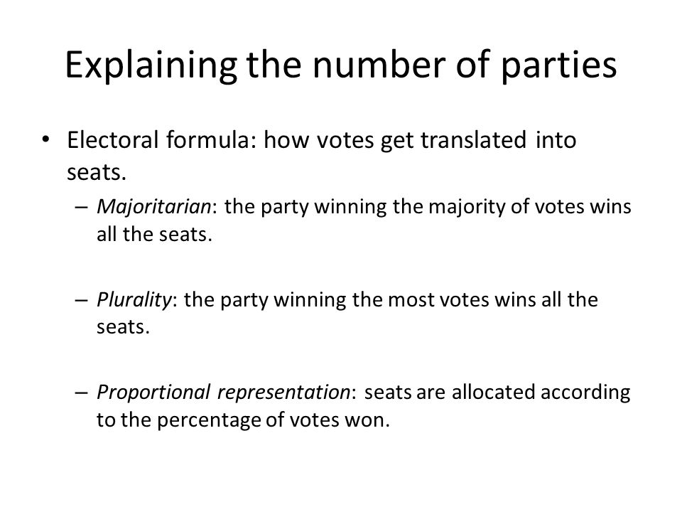 Explaining the number of parties Electoral formula: how votes get translated into seats.