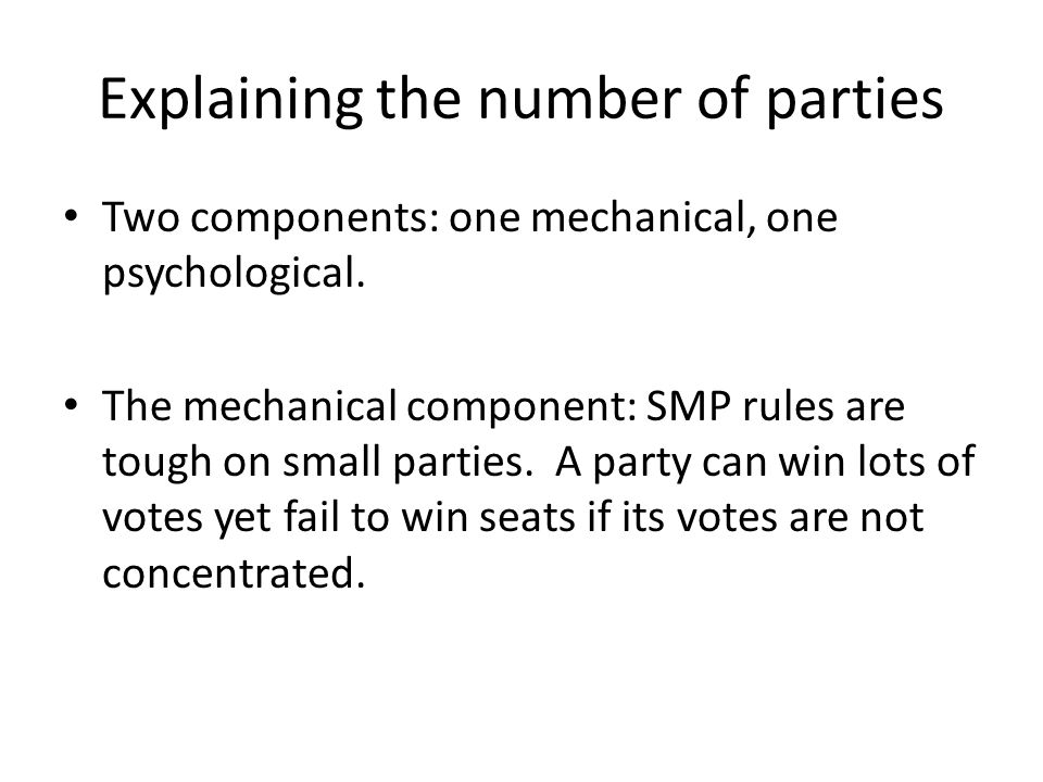 Explaining the number of parties Two components: one mechanical, one psychological.