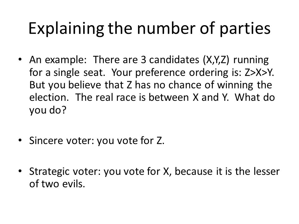 Explaining the number of parties An example: There are 3 candidates (X,Y,Z) running for a single seat.