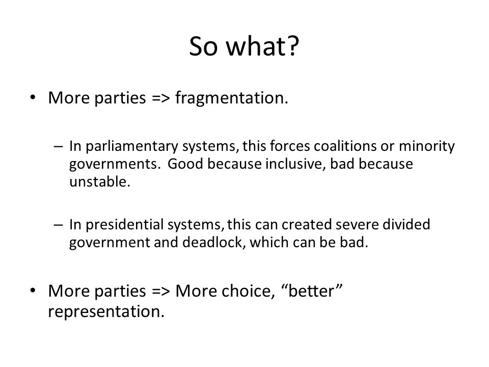 So what.More parties => fragmentation.