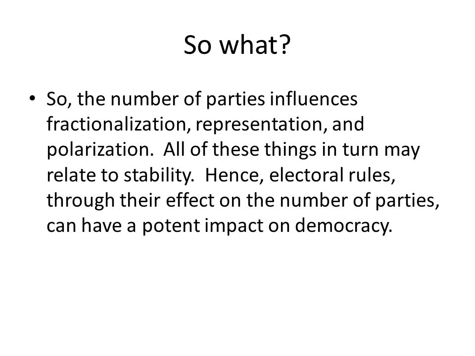 So what.So, the number of parties influences fractionalization, representation, and polarization.