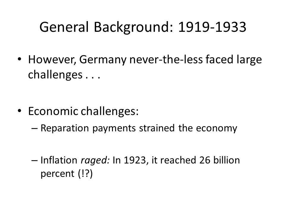 General Background: 1919-1933 However, Germany never-the-less faced large challenges...