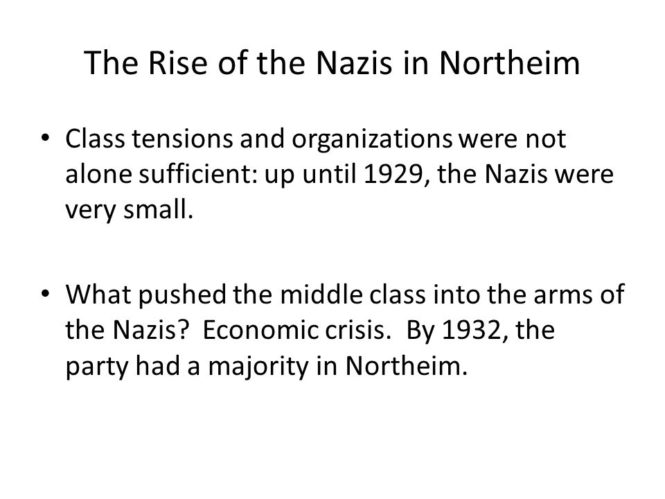 The Rise of the Nazis in Northeim Class tensions and organizations were not alone sufficient: up until 1929, the Nazis were very small.
