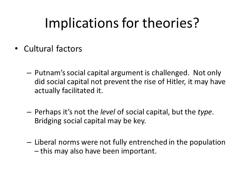 Implications for theories.Cultural factors – Putnam's social capital argument is challenged.