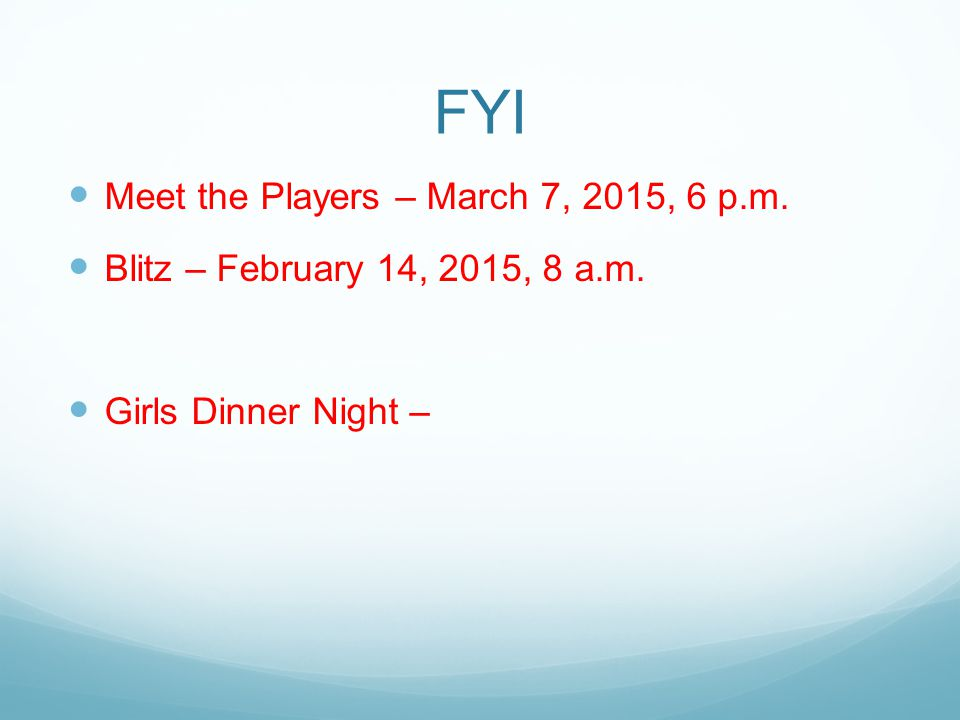 FYI Meet the Players – March 7, 2015, 6 p.m. Blitz – February 14, 2015, 8 a.m. Girls Dinner Night –