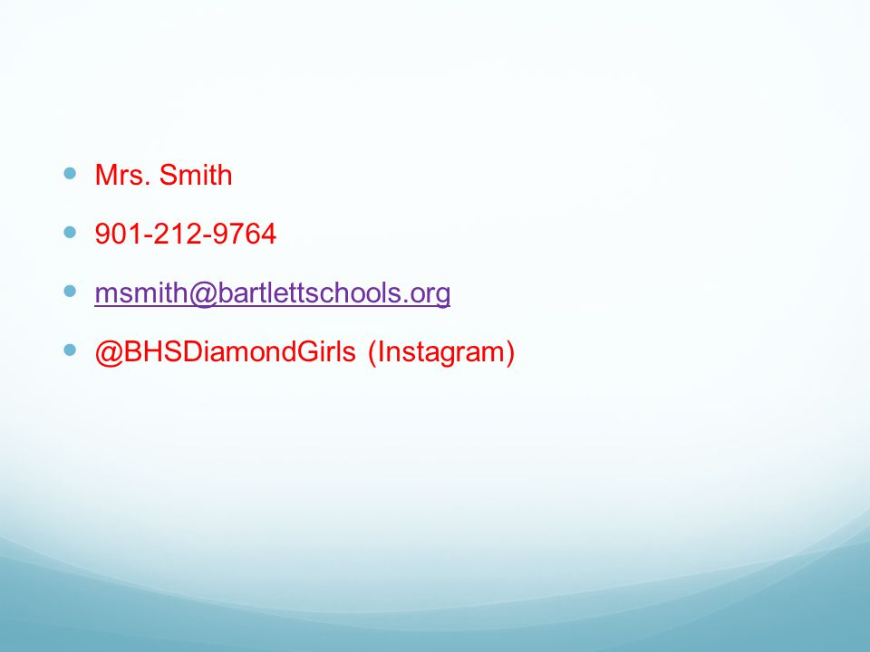 Mrs. Smith 901-212-9764 msmith@bartlettschools.org @BHSDiamondGirls (Instagram)