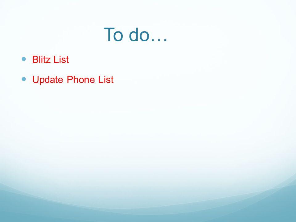 To do… Blitz List Update Phone List