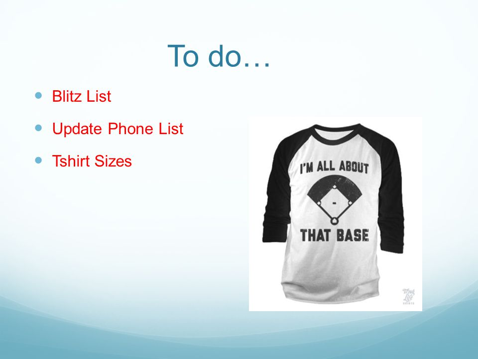 To do… Blitz List Update Phone List Tshirt Sizes