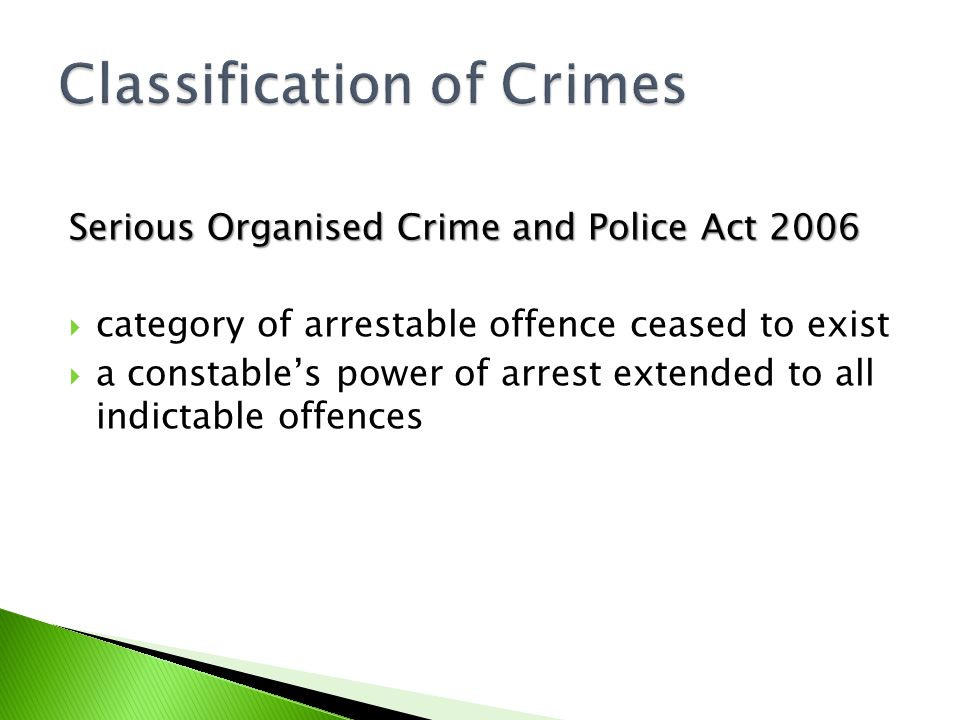 Serious Organised Crime and Police Act 2006  category of arrestable offence ceased to exist  a constable's power of arrest extended to all indictable offences