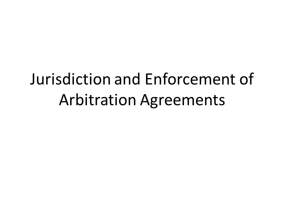 Jurisdiction and Enforcement of Arbitration Agreements