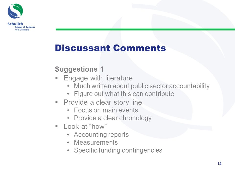 Discussant Comments Suggestions 1  Engage with literature  Much written about public sector accountability  Figure out what this can contribute  Provide a clear story line  Focus on main events  Provide a clear chronology  Look at how  Accounting reports  Measurements  Specific funding contingencies 14