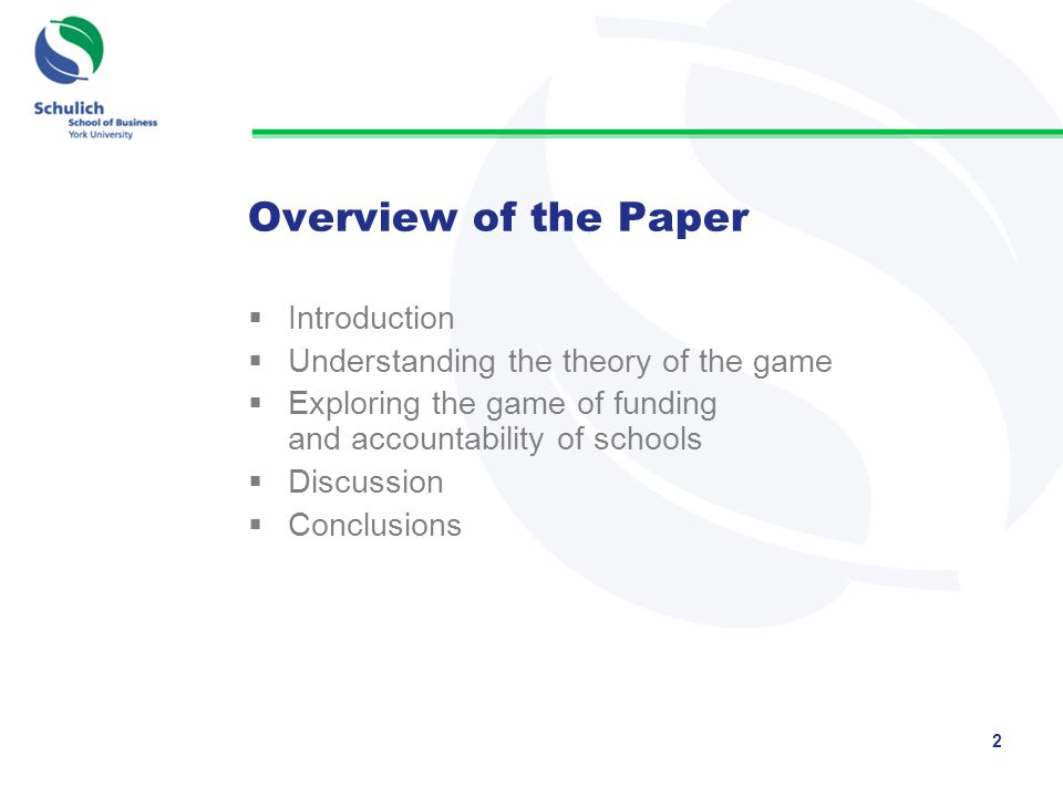 Overview of the Paper  Introduction  Understanding the theory of the game  Exploring the game of funding and accountability of schools  Discussion  Conclusions 2