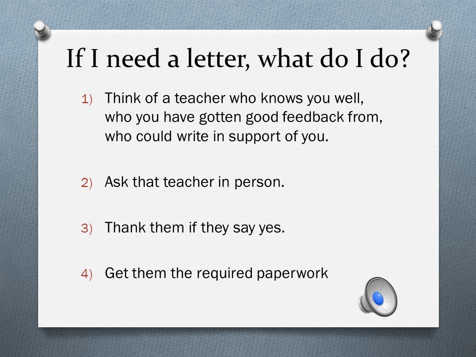 Letters of Recommendation Will I need them. It depends on which schools you apply to.