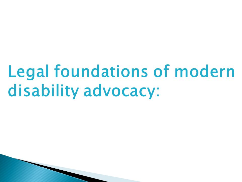 Legal foundations of modern disability advocacy: