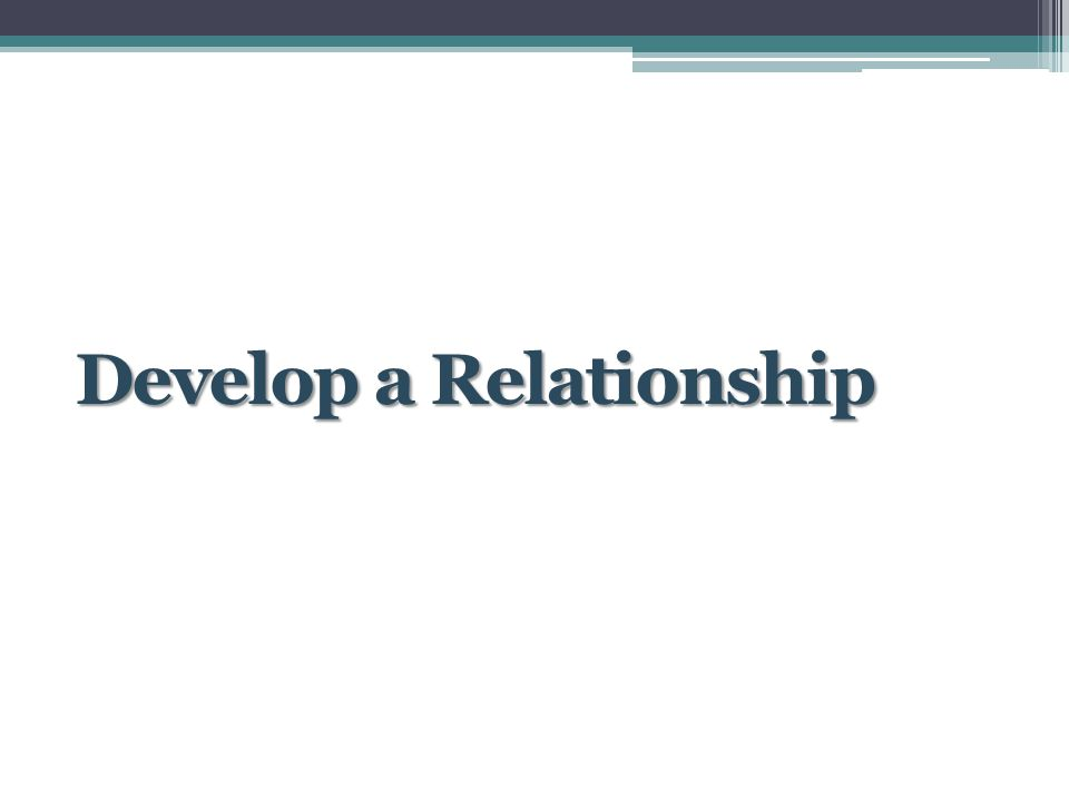 Develop a Relationship