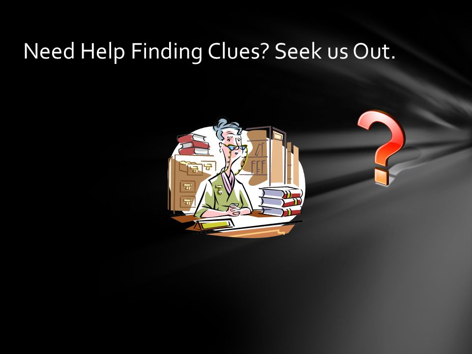 Need Help Finding Clues Seek us Out.