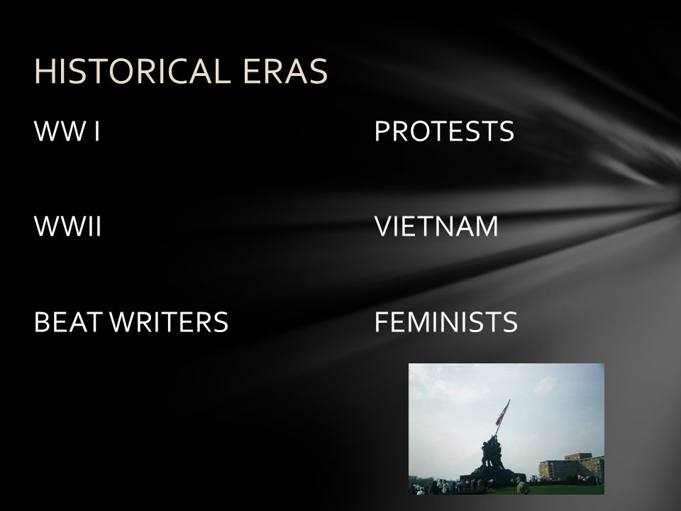 WW IPROTESTS WWIIVIETNAM BEAT WRITERSFEMINISTS HISTORICAL ERAS
