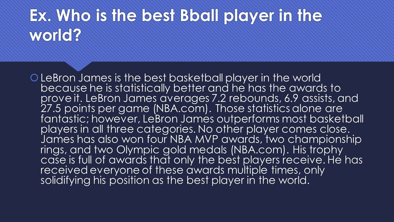  LeBron James is the best basketball player in the world because he is statistically better and he has the awards to prove it.