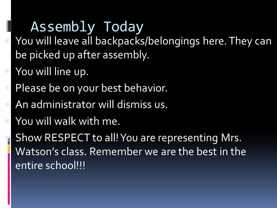 Assembly Today  You will leave all backpacks/belongings here.