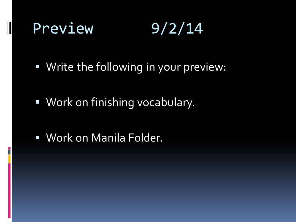 Preview9/2/14  Write the following in your preview:  Work on finishing vocabulary.