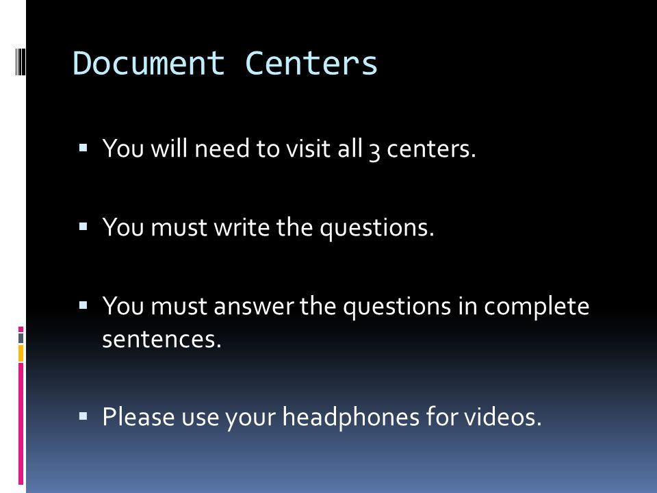 Document Centers  You will need to visit all 3 centers.