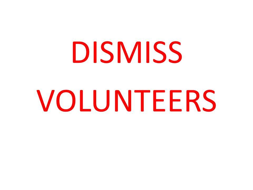 DISMISS VOLUNTEERS