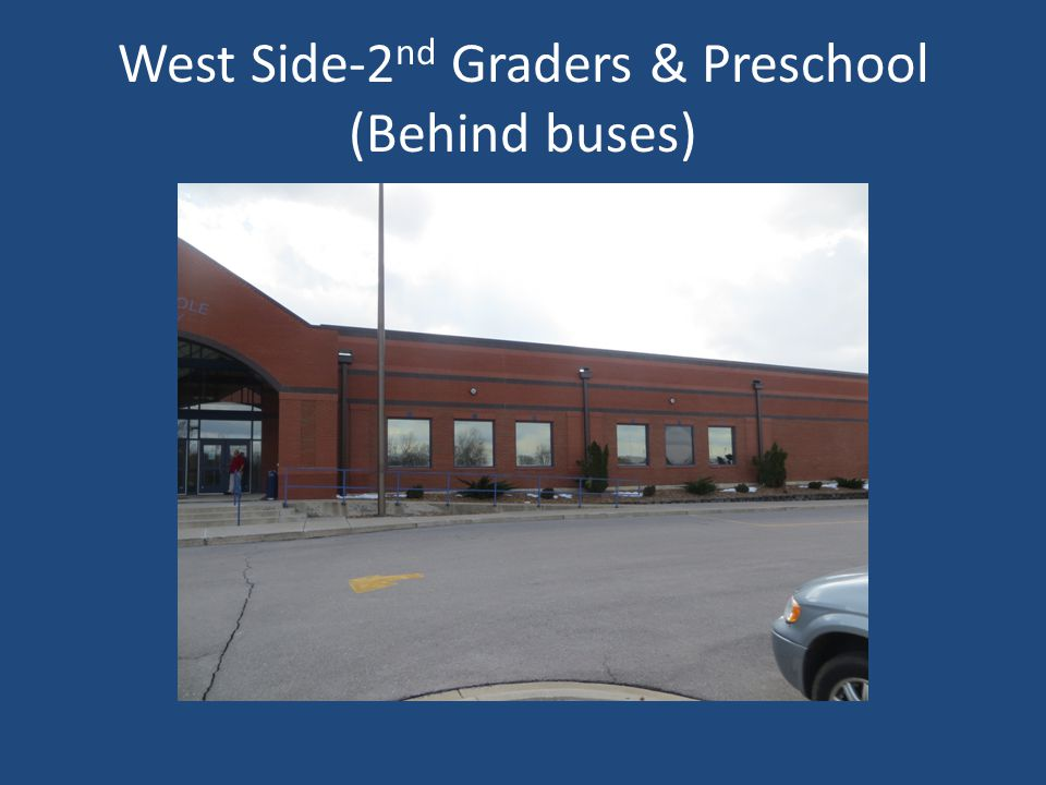 West Side-2 nd Graders & Preschool (Behind buses)