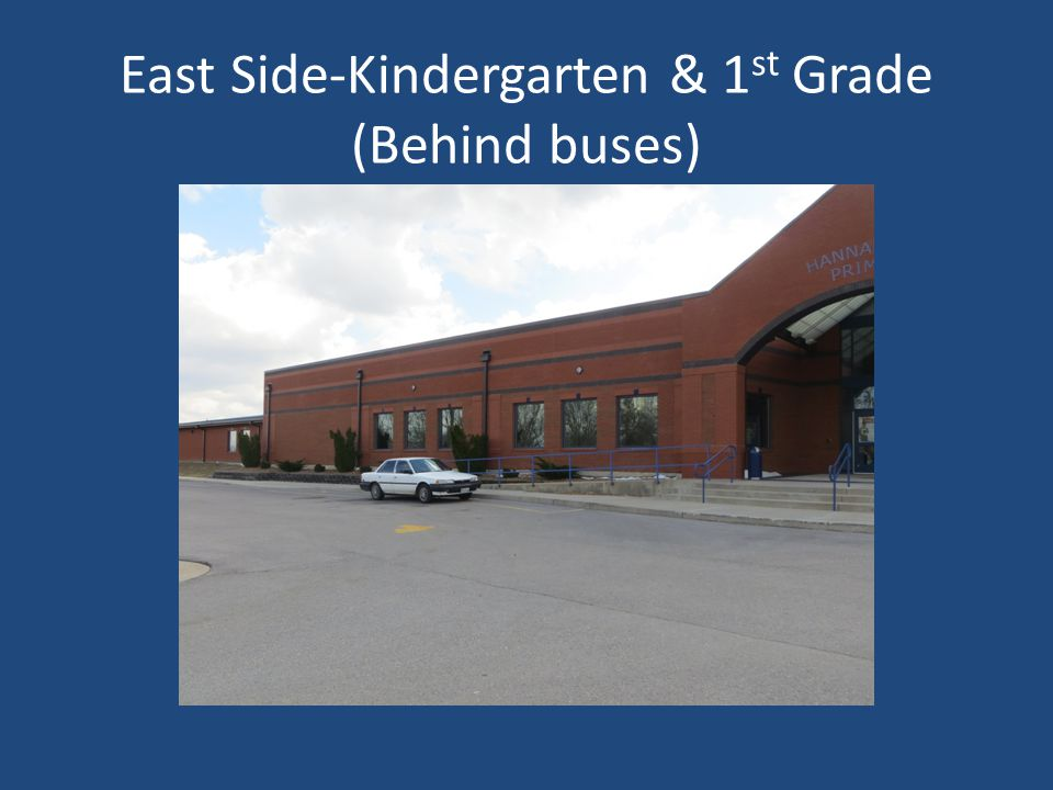 East Side-Kindergarten & 1 st Grade (Behind buses)