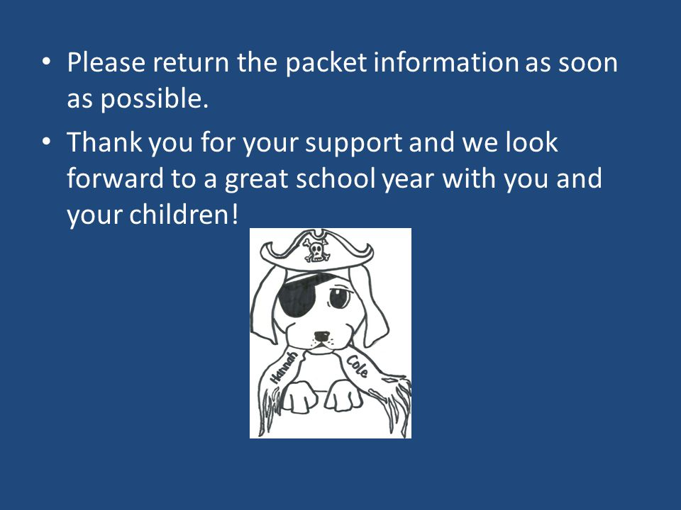 Please return the packet information as soon as possible. Thank you for your support and we look forward to a great school year with you and your chil